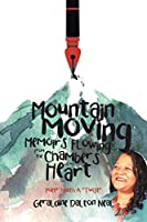 "Mountain Moving Memoirs Flowing From the Chambers of My Heart: Poetry With A ""Twist"""