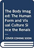 The Body Imaged: The Human Form and Visual Culture since the Renaissance