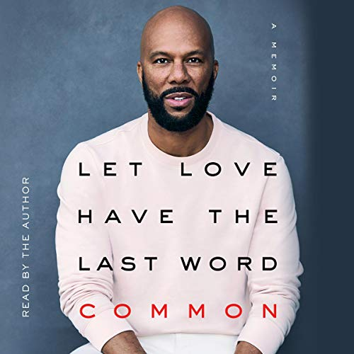 Let Love Have the Last Word                   By:                                                                                                                                 Common                               Narrated by:                                                                                                                                 Common                      Length: 5 hrs     349 ratings     Overall 4.6