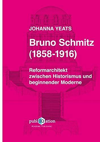 Bruno Schmitz (1858-1916): Reformarchitekt zwischen Historismus und beginnender Moderne