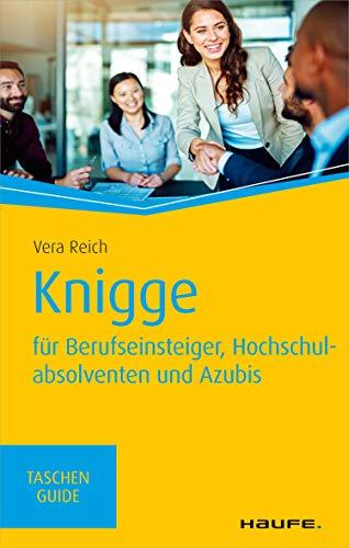 Knigge für Berufseinsteiger, Hochschulabsolventen und Azubis (Haufe TaschenGuide 308)
