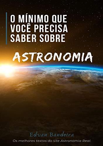 O mínimo que você precisa saber sobre Astronomia