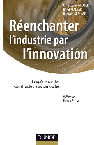 Réenchanter l'industrie par l'innovation - L'expérience des constructeurs automobiles: L'expérience des constructeurs automobiles