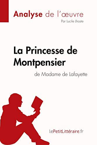 La Princesse de Montpensier de Madame de Lafayette (Analyse de l'oeuvre): Comprendre la littérature avec lePetitLittéraire.fr
