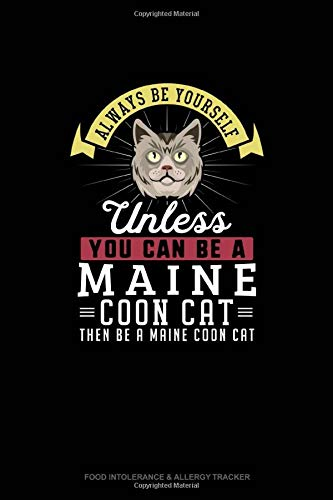 Always Be Yourself Unless You Can Be A Maine Coon Cat Then...