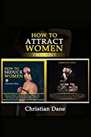 How to Attract Women: seduction techniques to find out what women like, how to seduce women and how to flirt without fear