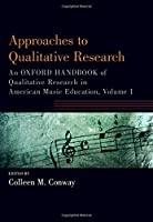 Approaches to Qualitative Research: An Oxford Handbook of Qualitative Research in American Music Education (Oxford Handbooks)