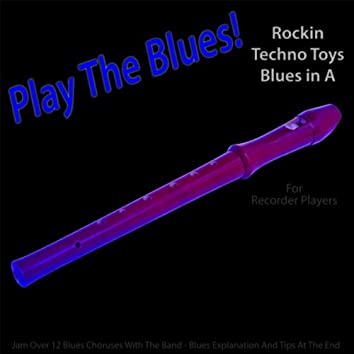 Play the Blues! Rockin Techno Toys Blues in A (For Recorder Players)