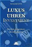 Luxusuhren Investment: Uhren sammeln Geldanlage Investment Guide Kapitalsicherung Sachwerte investieren Uhrensammlung Patek Omega Rolex