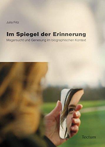 Im Spiegel der Erinnerung: Magersucht und Genesung im biographischen Kontext