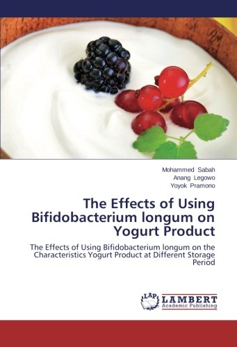 The Effects of Using Bifidobacterium longum on Yogurt Product: The Effects of Using Bifidobacterium longum on the Characteristics Yogurt Product at Different Storage Period