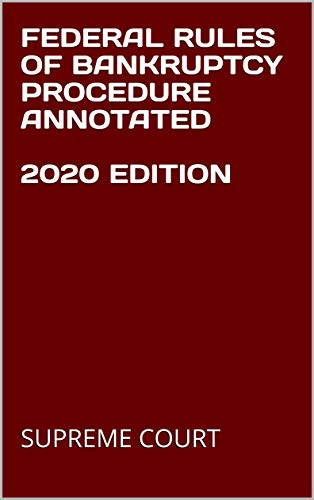 FEDERAL RULES OF BANKRUPTCY PROCEDURE ANNOTATED  2020 EDITION (English Edition)