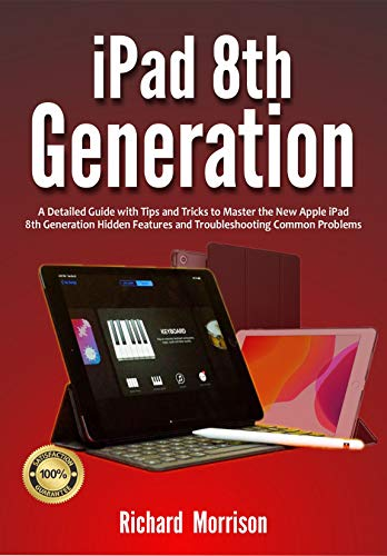 iPad 8th Generation: A Detailed Guide with Tips and Tricks to Mastering the New Apple iPad 8th Generation Hidden Features and Troubleshooting Common Problems (English Edition)