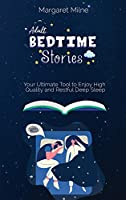 Adult Bedtime Stories: Your Ultimate Tool to Enjoy High Quality and Restful Deep Sleep