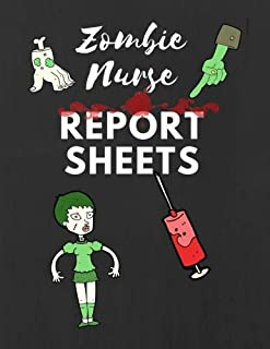 Zombie Nurse Report Sheets: Blank Lined Nurse Shift Change Report 120 Sheets Gift For Patient Information Notes or Care Plan Thoughts. Great For any ... Walking Dead. Makes a Great Graduation Gift.