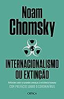 Internacionalismo ou extincao - Reflexoes sobre as grandes ameacas a existencia humana - Com prefacio sobre o corona virus (Em Portugues do Brasil)