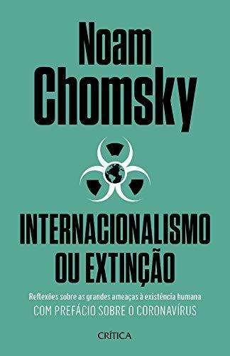 Internacionalismo ou extinção: Reflexões sobre as grandes ameaças à existência humana. Com prefácio sobre o corona virus.