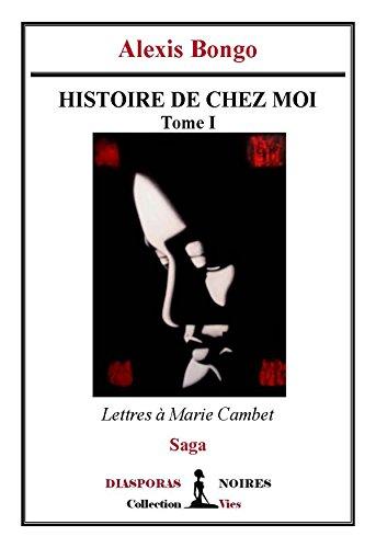 Histoire de chez moi: Saga (Lettres à Marie Cambet t. 1)