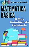 Matemática Básica: O Guia Definitivo do Estudante