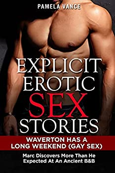 Explicit Erotic Sex Stories  WAVERTON HAS A LONG WEEKEND  GAY SEX  Marc discovers more than he expected at an ancient B&B  Explicit Romance Novels