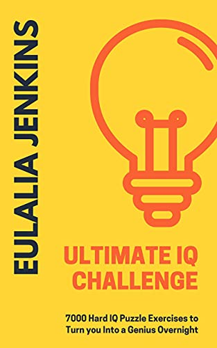 Ultimate IQ Challenge: 7000 Hard IQ Puzzle Exercises to Turn you Into a Genius Overnight (Career Growth Book 11) (English Edition)