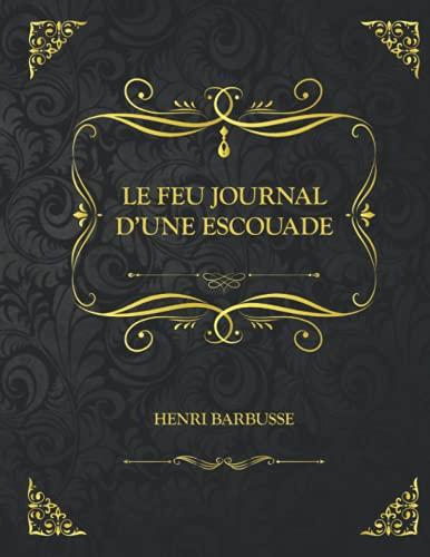 Le Feu - Journal d'une Escouade: Edition Collector - Henri Barbusse
