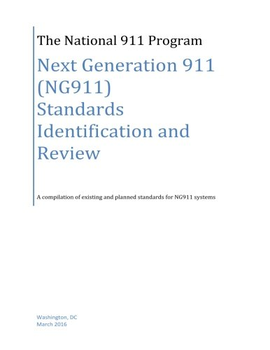Next Generation 911 (NG911) Standards Identification and Review