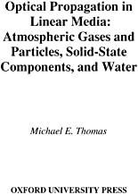 Optical Propagation in Linear Media: Atmospheric Gases and Particles, Solid-State Components, and Water (Johns Hopkins University Applied Physics Laboratories Series in Science and Engineering)