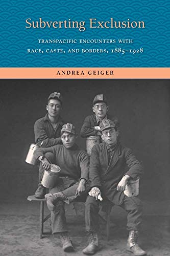 Geiger, A: Subverting Exclusion - Transpacific Encounters wi: Transpacific Encounters with Race, Caste, and Borders, 1885-1928 (Lamar Series in Western History)