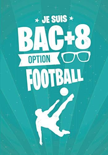 Je suis BAC+8 option FOOTBALL: cadeau original et personnalisé, cahier parfait pour prise de notes, croquis, organiser, planifier