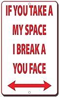通知警告装飾ティンメタルサイン、マイスペースを利用する場合、私はあなたの顔を壊しますB、警告サイン危険屋外の事前掘削された安全金属サインの私有財産サインメタル