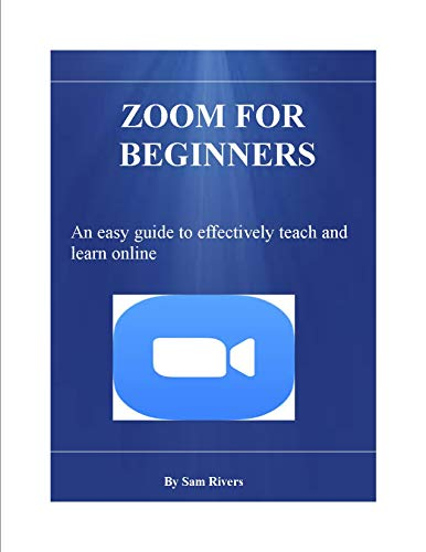 Zoom for Beginners : An easy guide to effectively teach and learn (English Edition)