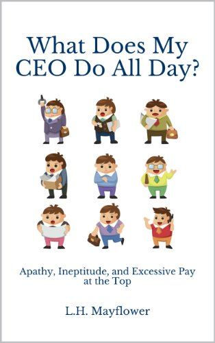 What Does My CEO Do All Day?: Apathy, Ineptitude, and Excessive Pay at the Top