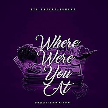 Where Were You At (feat. Esavv)