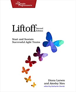 Liftoff: Start and Sustain Successful Agile Teams by [Diana Larsen, Ainsley Nies]