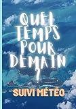 Quel temps pour demain ? Suivi météo: Journal de suivi météorologique - Noter le temps qu'il fait (French Edition)