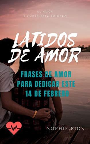 Latidos de Amor: Frases de Amor Para Dedicar Este 14 de Febrero de Sophie Rios
