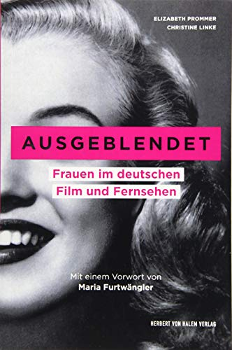 Ausgeblendet: Frauen im deutschen Film und Fernsehen. Mit einem Vorwort von Maria Furtwängler. Unter Mitarbeit von Sophie Rieger (edition medienpraxis)