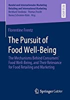 The Pursuit of Food Well-Being: The Mechanisms Behind Consumers' Food Well-Being, and Their Relevance for Food Retailing and Marketing (Handel und Internationales Marketing Retailing and International Marketing)