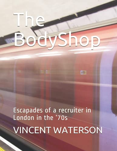 The BodyShop: Escapades of a recruiter in London in the '70s