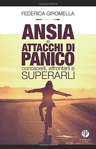 Ansia e attacchi di panico: conoscerli, affrontarli e superarli