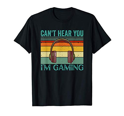Can't Hear You I'm Gaming T-Shirt