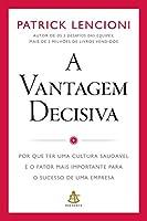 A vantagem decisiva - Por que ter uma cultura saudavel e o fator mais importante para o sucesso de uma empresa (Em Portugues do Brasil)