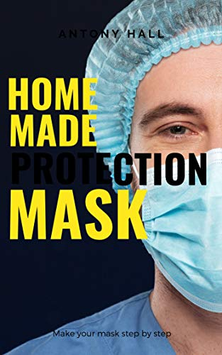 Homemade protective mask, make your mask step by step: Face mask (English Edition)
