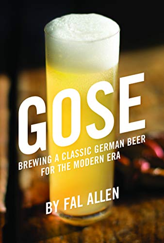 Gose: Brewing a Classic German Beer for the Modern Era (English Edition)