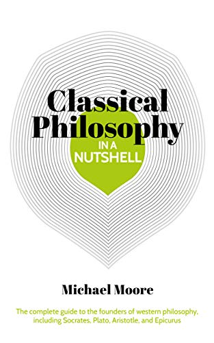 Knowledge in a Nutshell: Classical Philosophy: The complete guide to the founders of western philosophy, including Socrates, Plato, Aristotle, and Epicurus (English Edition)