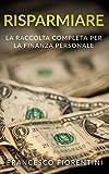 Risparmiare: La raccolta completa per la finanza personale. Include Finanza Personale e Economia Domestica
