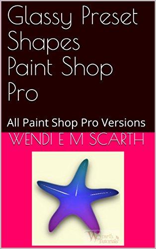 Glassy Preset Shapes Paint Shop Pro: All Paint Shop Pro Versions (Paint Shop Pro Made Easy Book 343) (English Edition)
