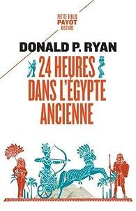 24 heures dans l'Egypte ancienne par Ryan