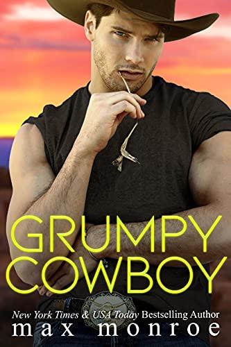 Grumpy Cowboy: A Hot Single Dad, Enemies-to-Lovers Romance by [Max Monroe]
